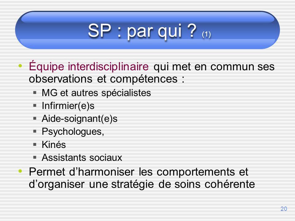 SP : par qui (1) Équipe interdisciplinaire qui met en commun ses observations et compétences : MG et autres spécialistes.
