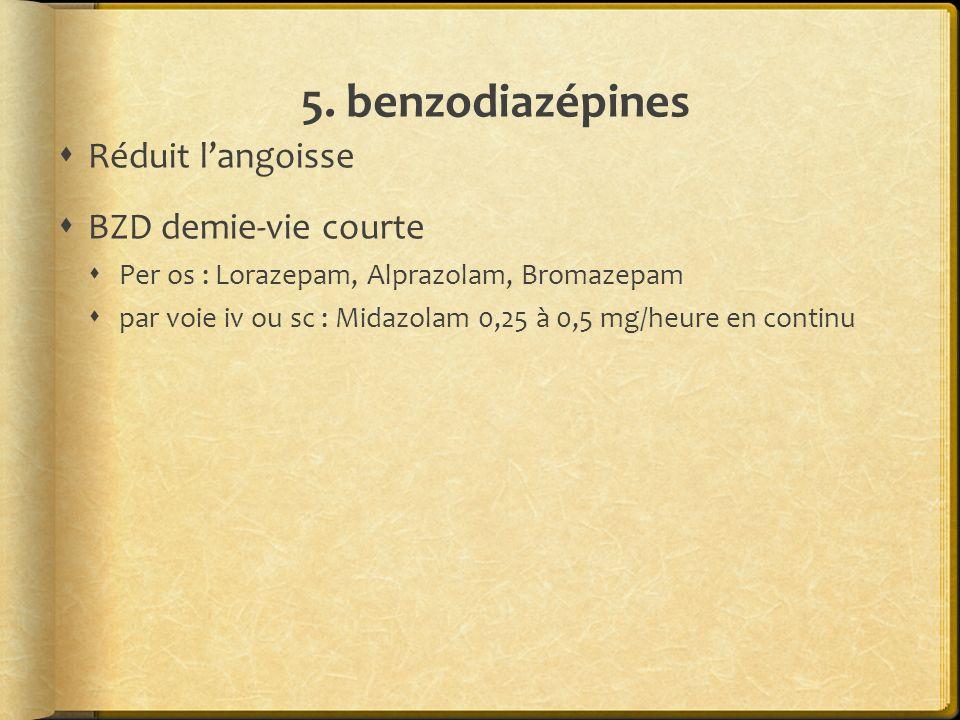 5. benzodiazépines Réduit l'angoisse BZD demie-vie courte