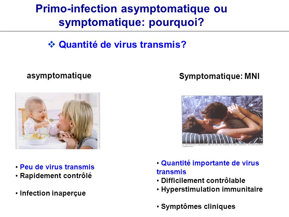 Primo-infection asymptomatique ou symptomatique: pourquoi