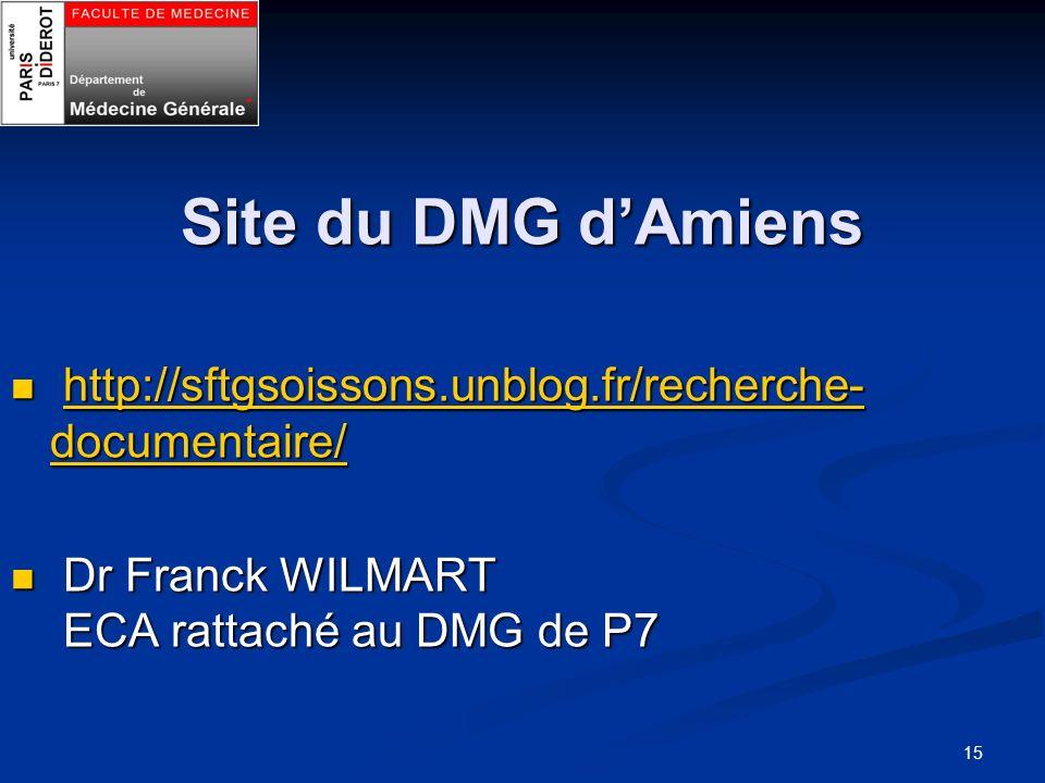 Site du DMG d'Amiens http://sftgsoissons.unblog.fr/recherche-documentaire/ Dr Franck WILMART ECA rattaché au DMG de P7.