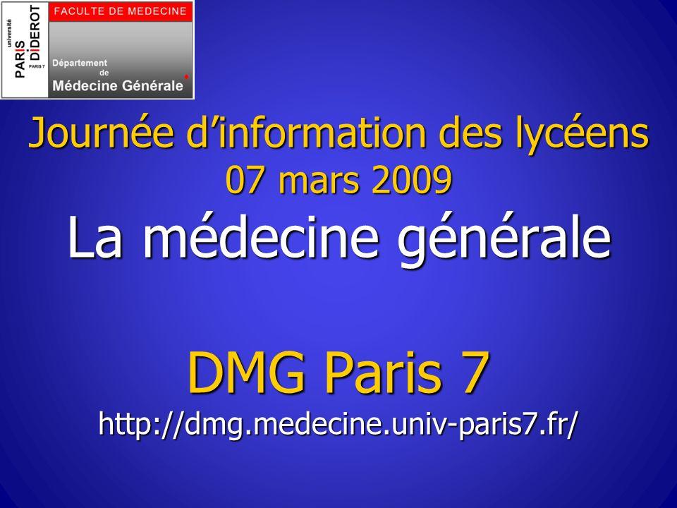 Journée d'information des lycéens 07 mars 2009 La médecine générale DMG Paris 7 http://dmg.medecine.univ-paris7.fr/