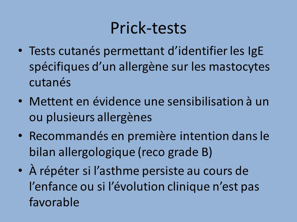 Prick-tests Tests cutanés permettant d'identifier les IgE spécifiques d'un allergène sur les mastocytes cutanés.