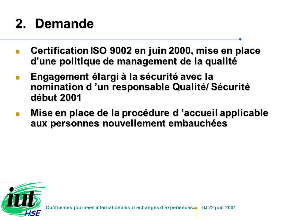 Demande Certification ISO 9002 en juin 2000, mise en place d'une politique de management de la qualité.