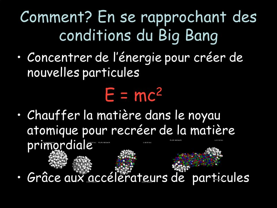 Comment En se rapprochant des conditions du Big Bang