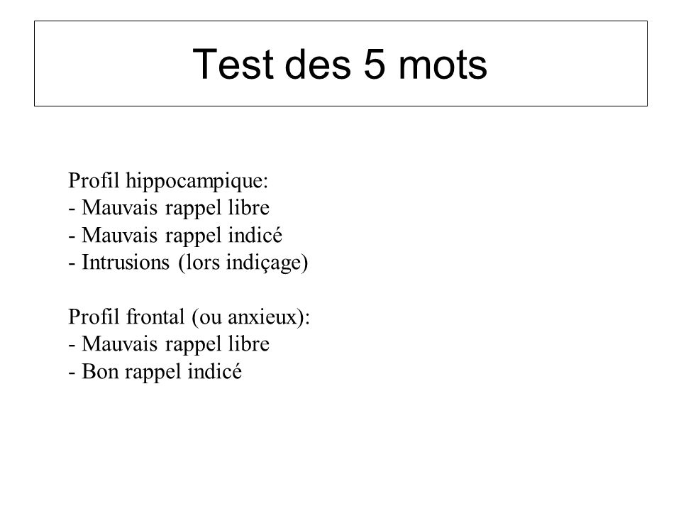 Test des 5 mots Profil hippocampique: Mauvais rappel libre