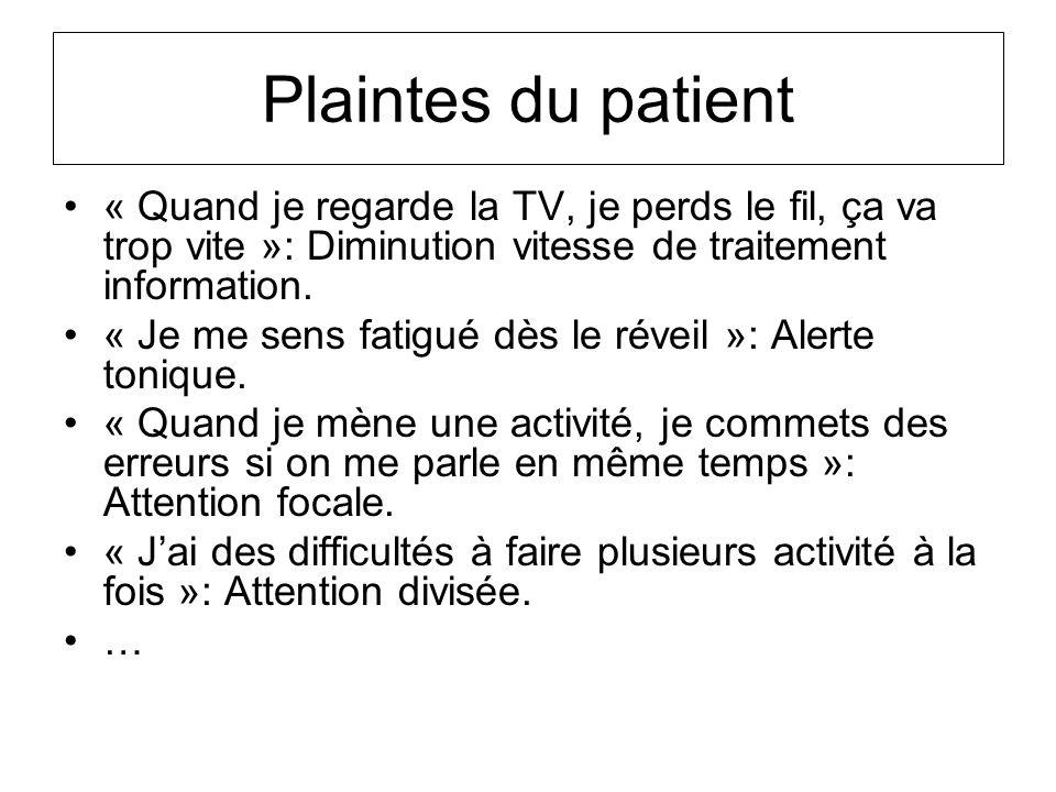 Plaintes du patient « Quand je regarde la TV, je perds le fil, ça va trop vite »: Diminution vitesse de traitement information.
