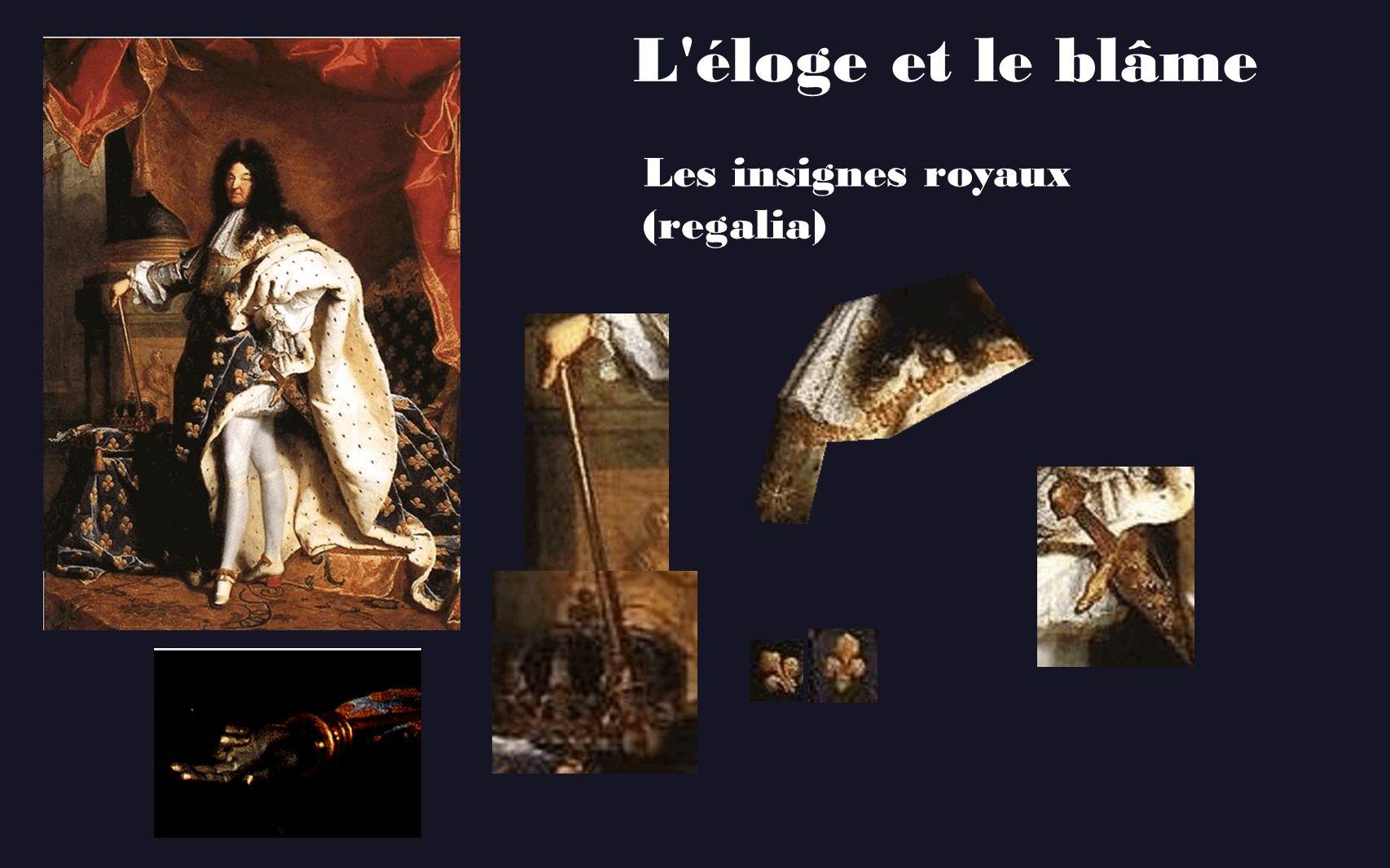 L éloge et le blâme Les insignes royaux (regalia)