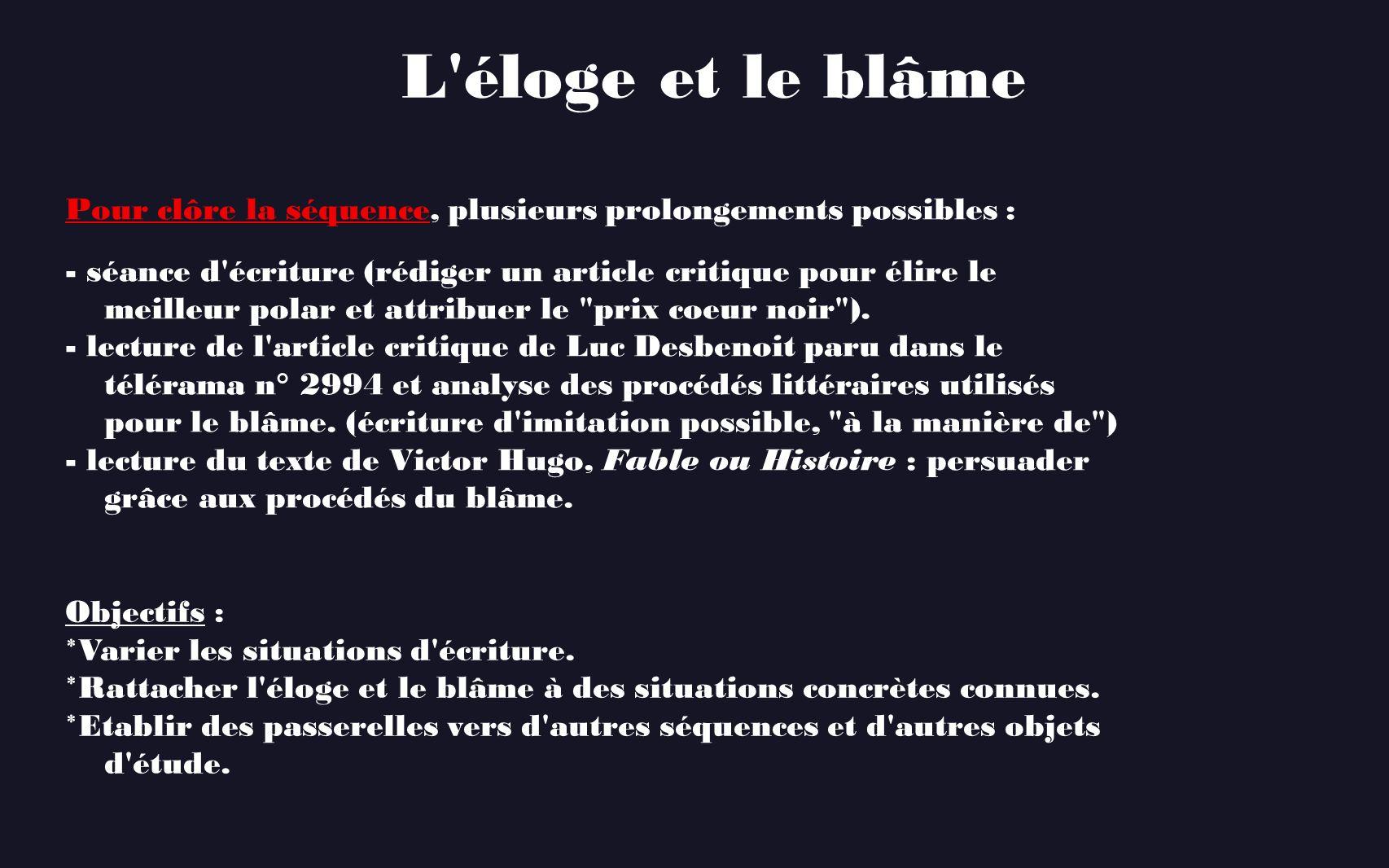 L éloge et le blâme Pour clôre la séquence, plusieurs prolongements possibles : - séance d écriture (rédiger un article critique pour élire le.