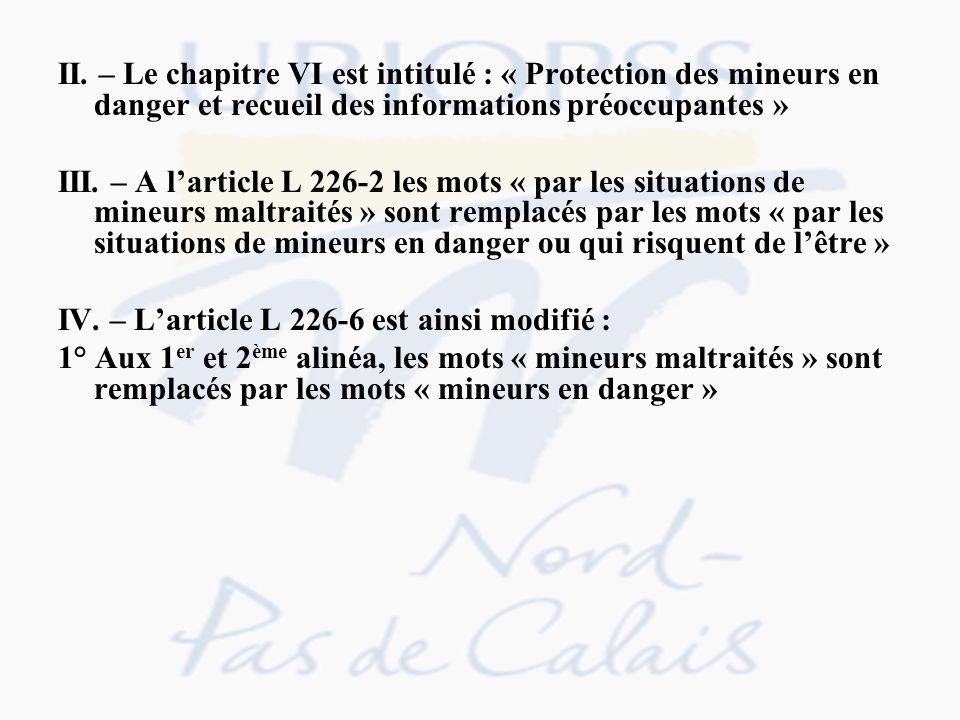 II. – Le chapitre VI est intitulé : « Protection des mineurs en danger et recueil des informations préoccupantes »