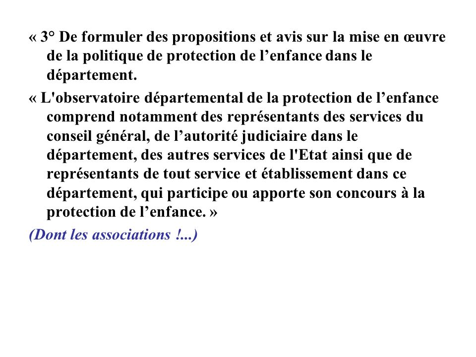 « 3° De formuler des propositions et avis sur la mise en œuvre de la politique de protection de l'enfance dans le département.