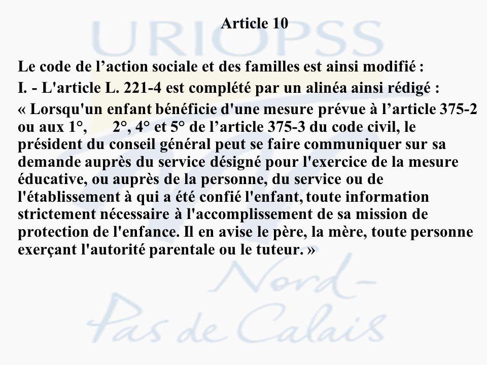 Article 10 Le code de l'action sociale et des familles est ainsi modifié : I. - L article L. 221-4 est complété par un alinéa ainsi rédigé :