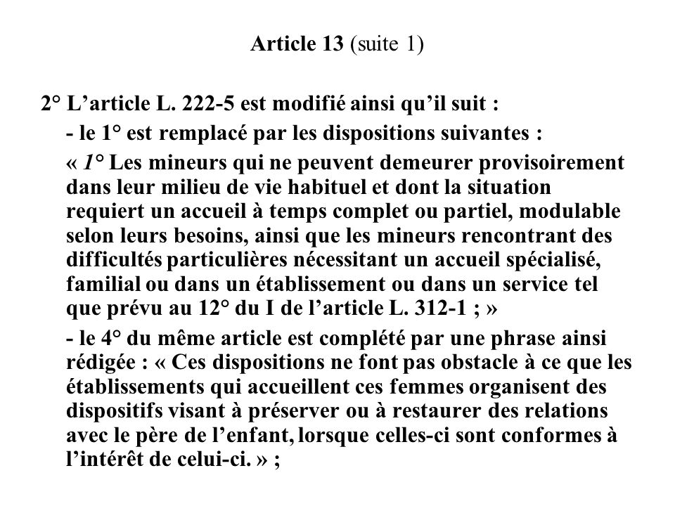 Article 13 (suite 1) 2° L'article L. 222-5 est modifié ainsi qu'il suit : - le 1° est remplacé par les dispositions suivantes :