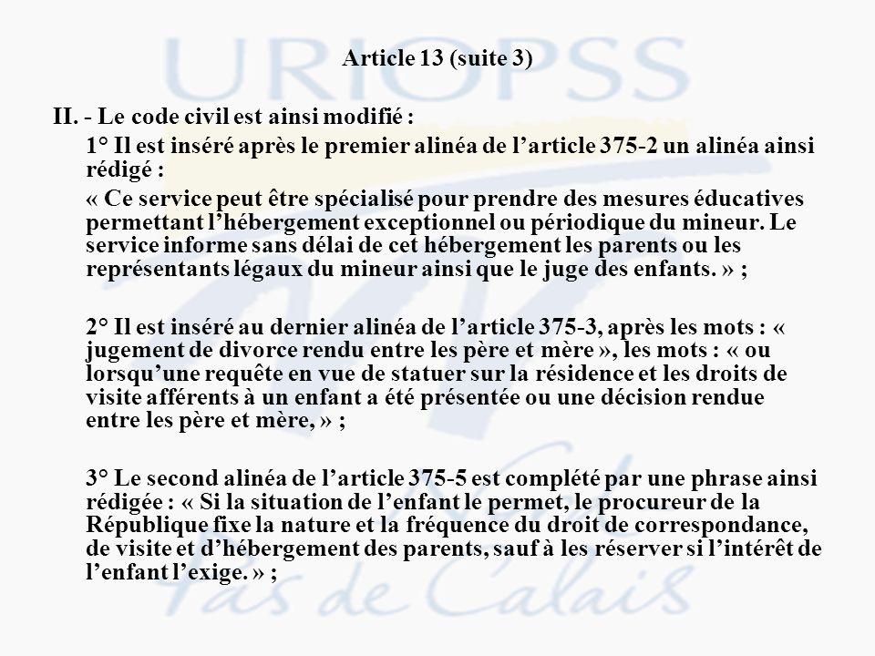 Article 13 (suite 3) II. - Le code civil est ainsi modifié : 1° Il est inséré après le premier alinéa de l'article 375-2 un alinéa ainsi rédigé :
