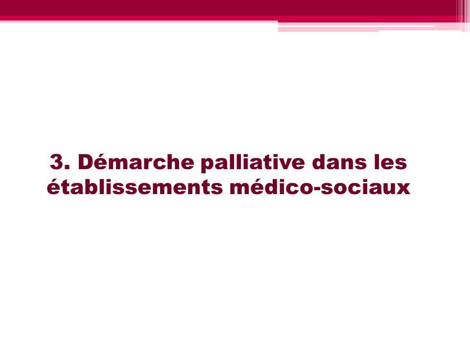 3. Démarche palliative dans les établissements médico-sociaux