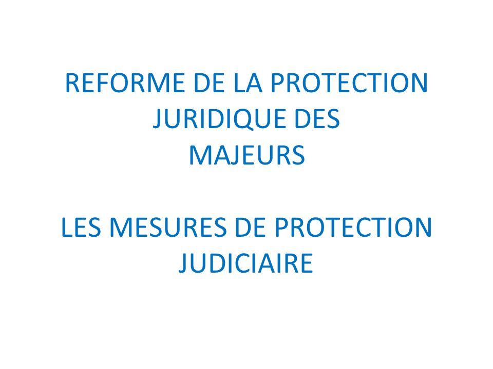 REFORME DE LA PROTECTION JURIDIQUE DES MAJEURS LES MESURES DE PROTECTION JUDICIAIRE