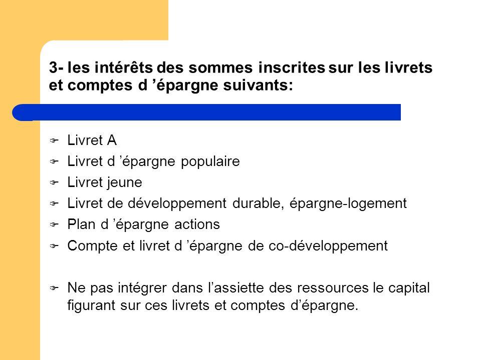 3- les intérêts des sommes inscrites sur les livrets et comptes d 'épargne suivants: