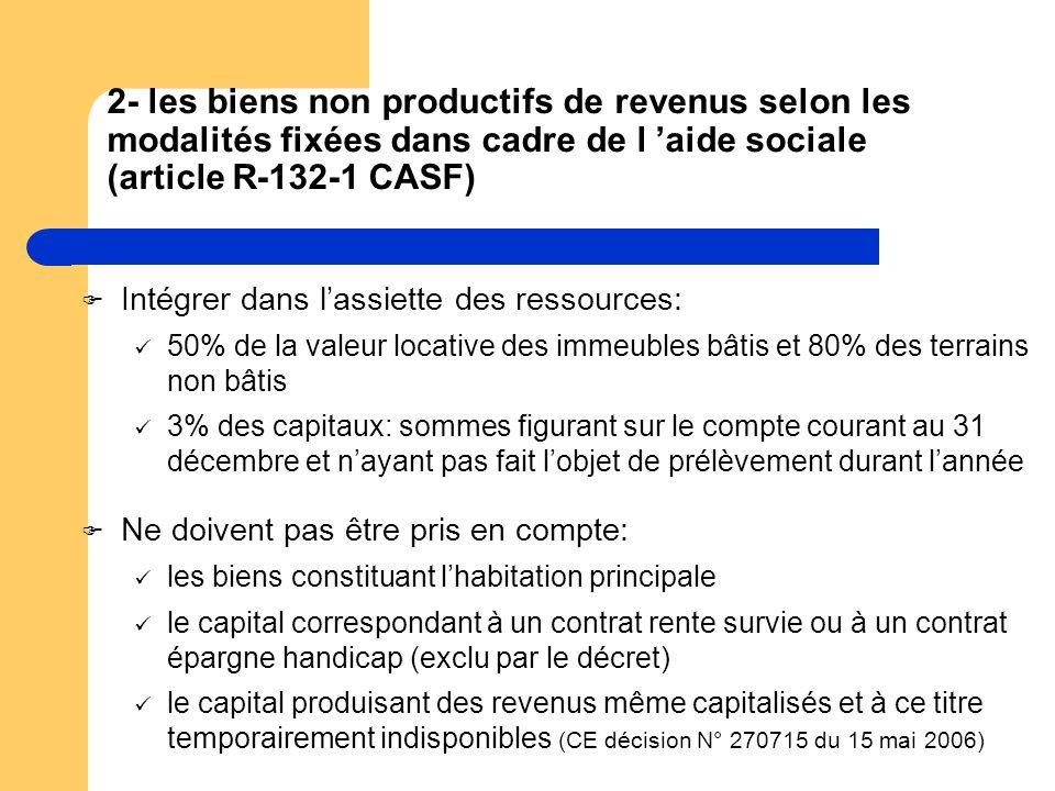 2- les biens non productifs de revenus selon les modalités fixées dans cadre de l 'aide sociale (article R-132-1 CASF)