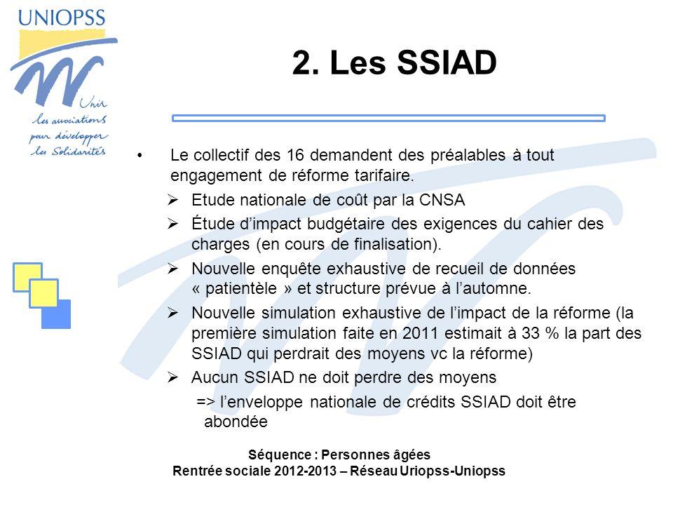 2. Les SSIAD Le collectif des 16 demandent des préalables à tout engagement de réforme tarifaire. Etude nationale de coût par la CNSA.