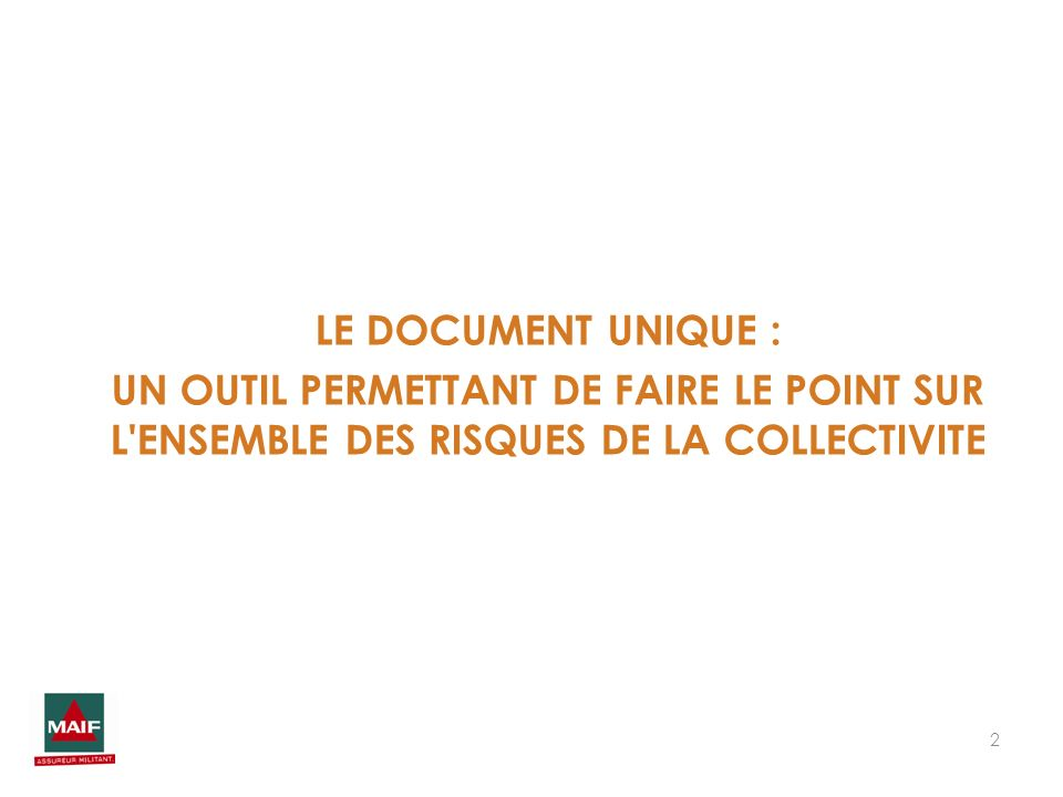 LE DOCUMENT UNIQUE :UN OUTIL PERMETTANT DE FAIRE LE POINT SUR L ENSEMBLE DES RISQUES DE LA COLLECTIVITE.