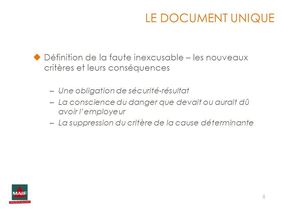 LE DOCUMENT UNIQUE Définition de la faute inexcusable – les nouveaux critères et leurs conséquences.