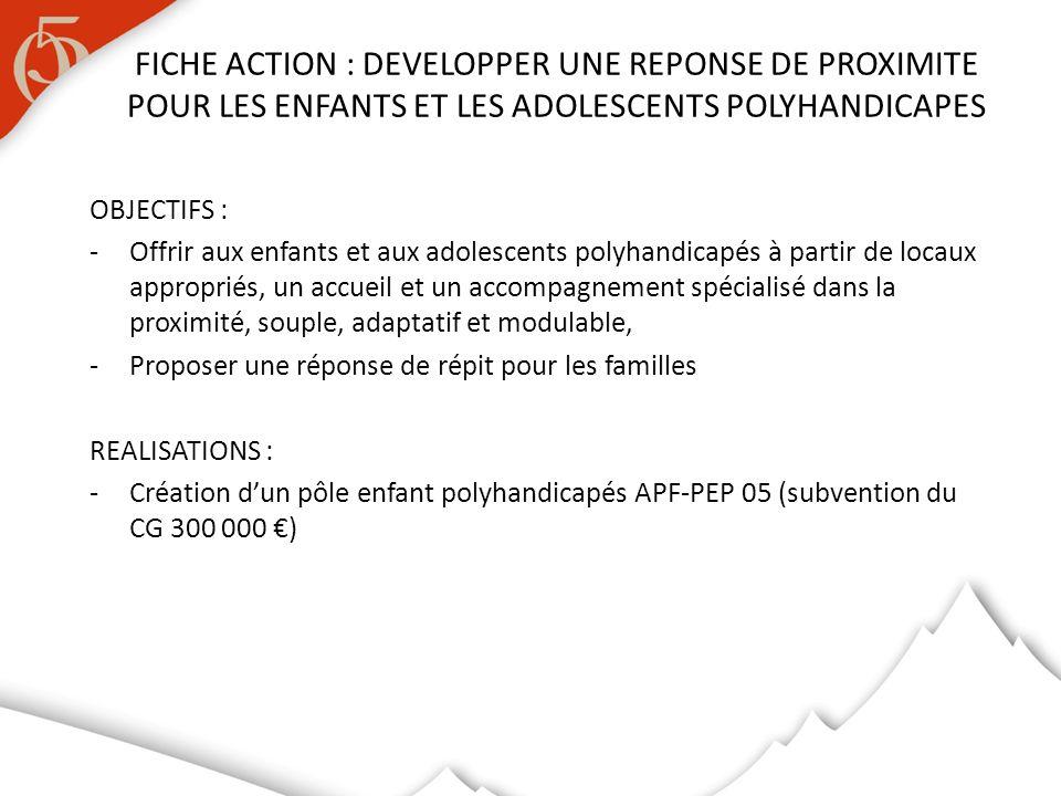 FICHE ACTION : DEVELOPPER UNE REPONSE DE PROXIMITE POUR LES ENFANTS ET LES ADOLESCENTS POLYHANDICAPES