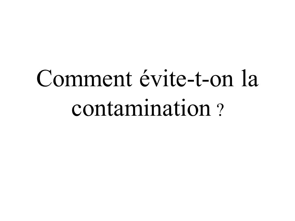 Comment évite-t-on la contamination
