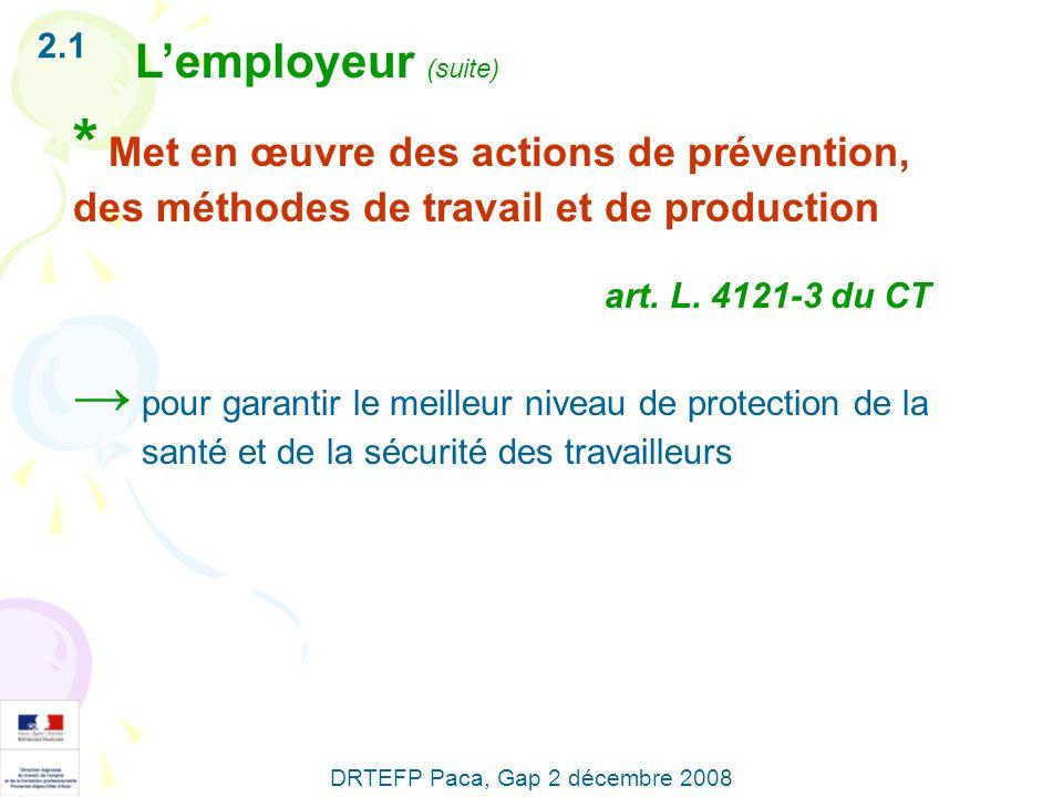2.1 L'employeur (suite) * Met en œuvre des actions de prévention, des méthodes de travail et de production.