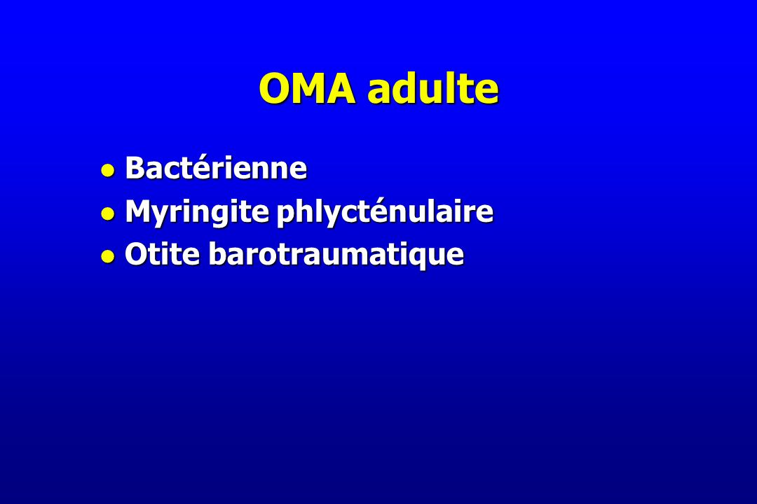 OMA adulte Bactérienne Myringite phlycténulaire Otite barotraumatique