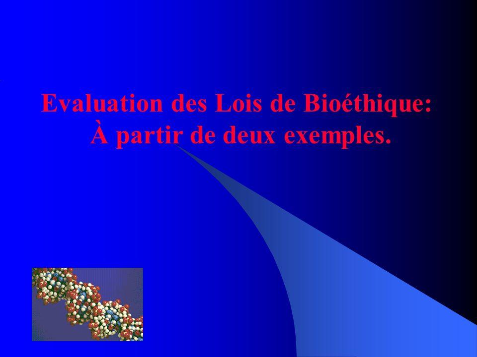 Evaluation des Lois de Bioéthique: À partir de deux exemples.