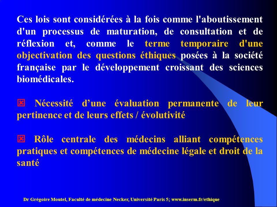 Ces lois sont considérées à la fois comme l aboutissement d un processus de maturation, de consultation et de réflexion et, comme le terme temporaire d une objectivation des questions éthiques posées à la société française par le développement croissant des sciences biomédicales.