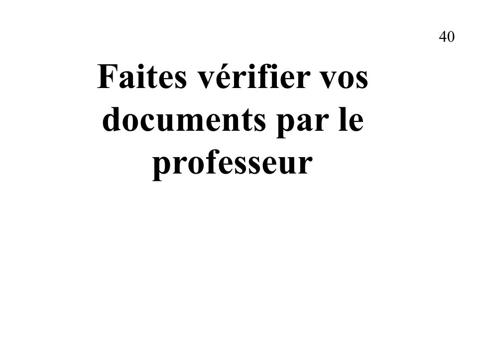 Faites vérifier vos documents par le professeur