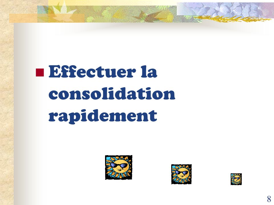 Effectuer la consolidation rapidement