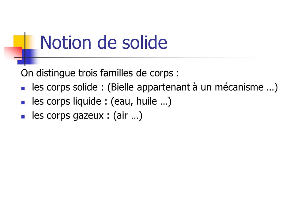 Notion de solide On distingue trois familles de corps :