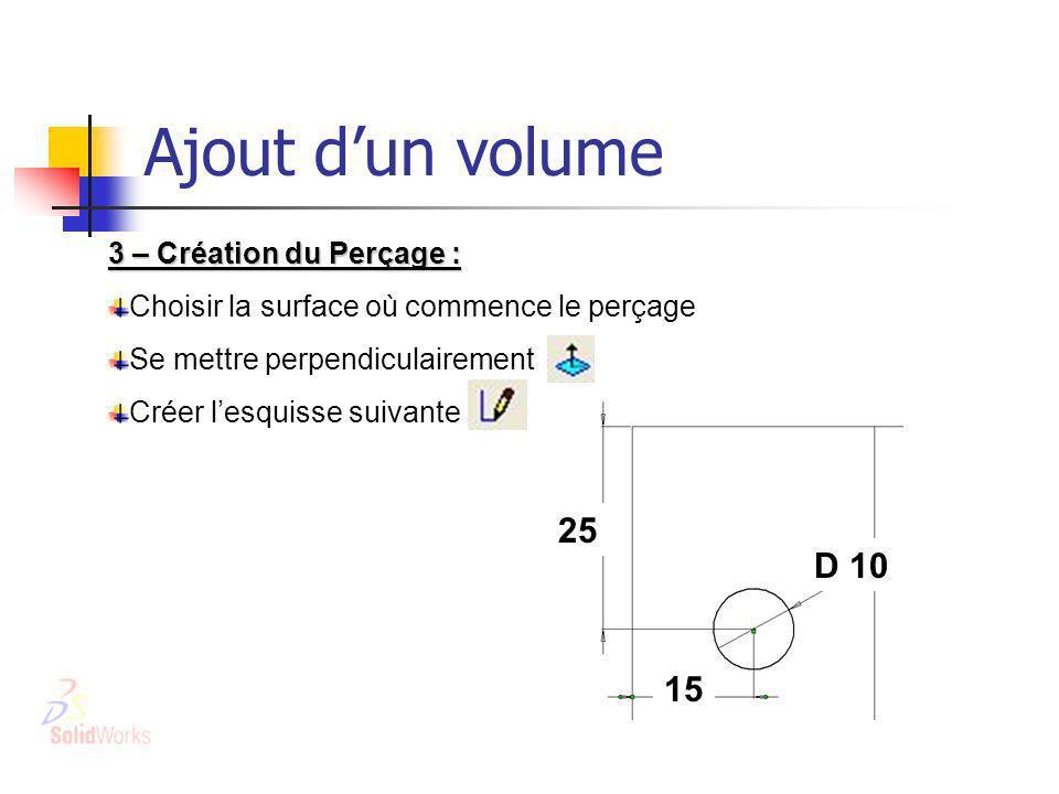 Ajout d'un volume 25 D 10 15 3 – Création du Perçage :