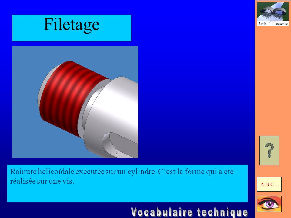 FiletageRainure hélicoïdale exécutée sur un cylindre. C'est la forme qui a été réalisée sur une vis.