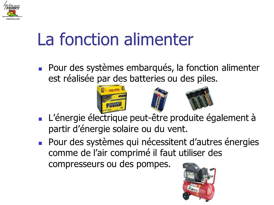 La fonction alimenter Pour des systèmes embarqués, la fonction alimenter est réalisée par des batteries ou des piles.