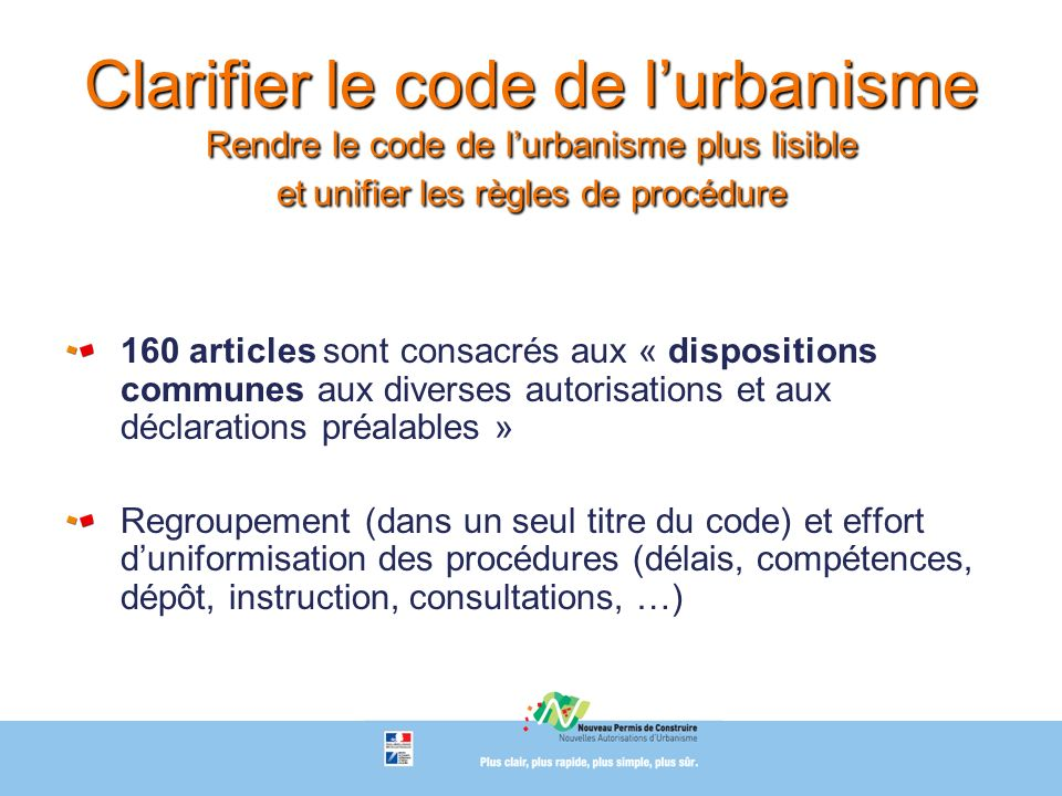 Clarifier le code de l'urbanisme Rendre le code de l'urbanisme plus lisible et unifier les règles de procédure