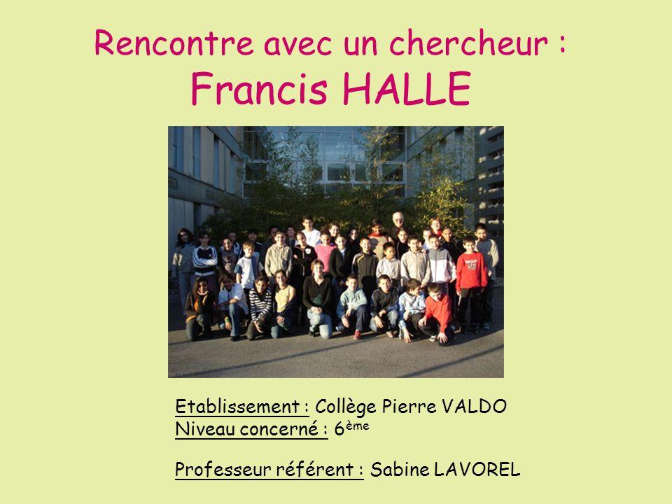 Rencontre avec un chercheur : Francis HALLE