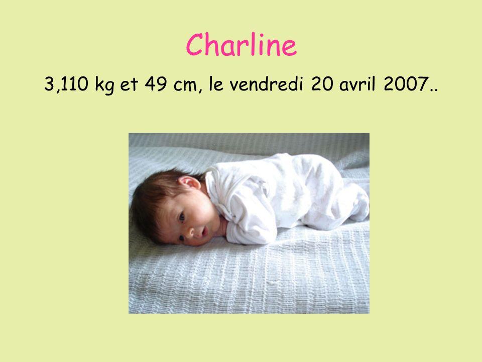 Charline 3,110 kg et 49 cm, le vendredi 20 avril 2007..