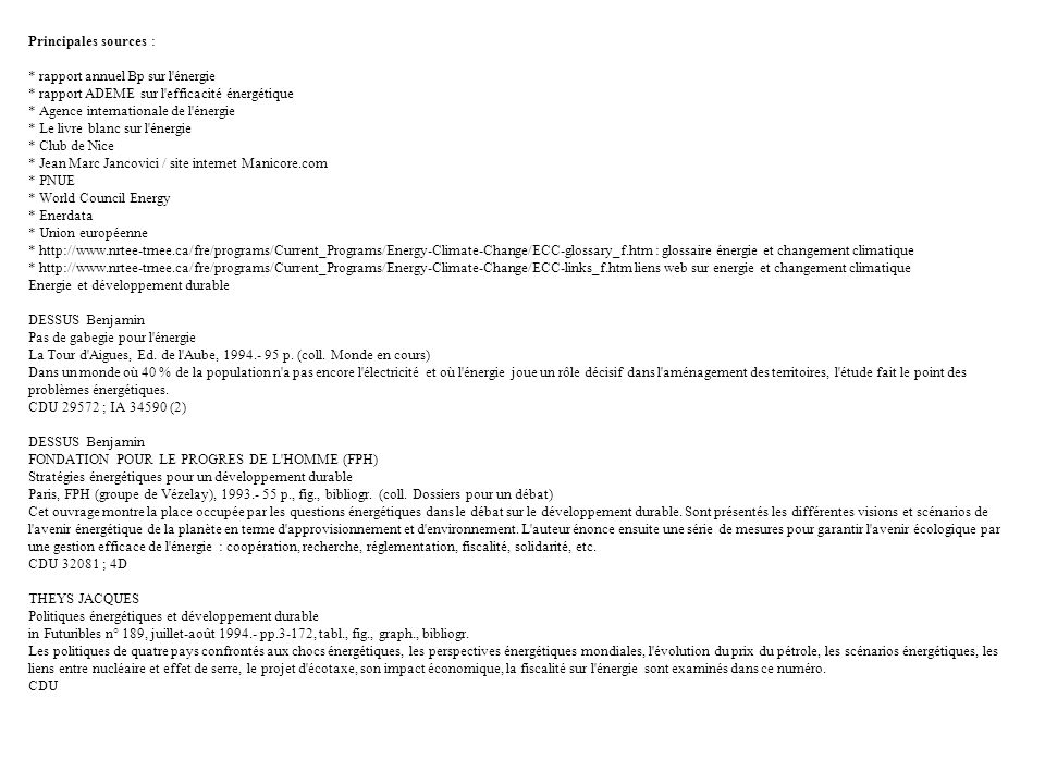 Principales sources : * rapport annuel Bp sur l énergie. * rapport ADEME sur l efficacité énergétique.