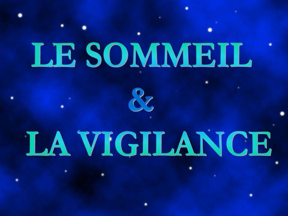 LE SOMMEIL & LA VIGILANCE