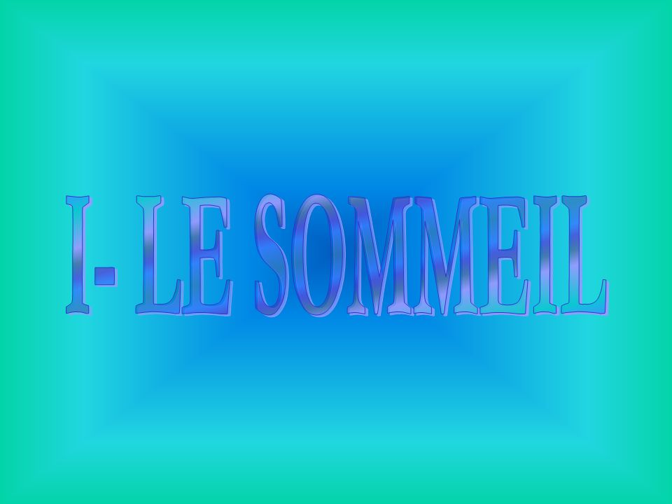 I- LE SOMMEIL