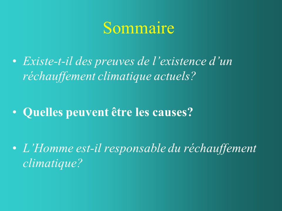 Sommaire Existe-t-il des preuves de l'existence d'un réchauffement climatique actuels Quelles peuvent être les causes