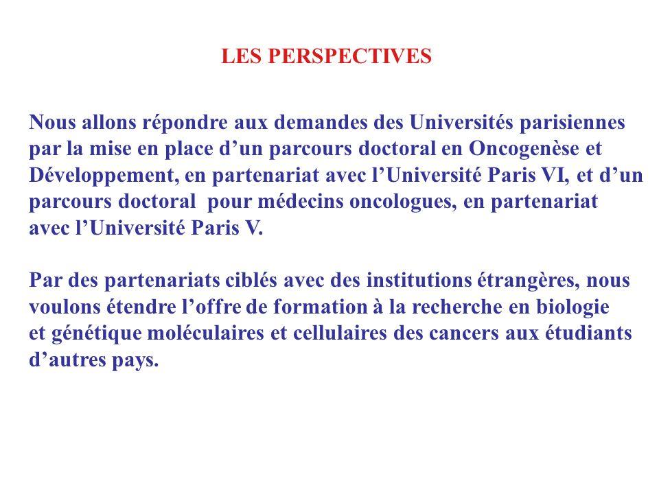 LES PERSPECTIVES Nous allons répondre aux demandes des Universités parisiennes. par la mise en place d'un parcours doctoral en Oncogenèse et.