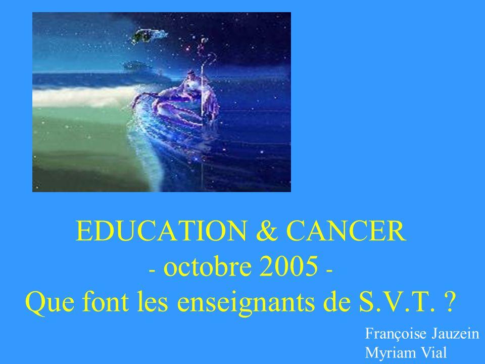 EDUCATION & CANCER - octobre 2005 - Que font les enseignants de S.V.T.