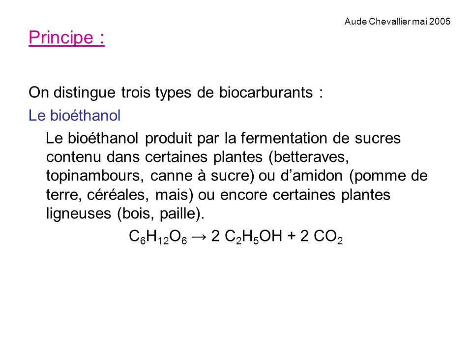 Principe : On distingue trois types de biocarburants : Le bioéthanol