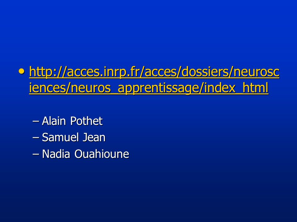http://acces.inrp.fr/acces/dossiers/neurosciences/neuros_apprentissage/index_html Alain Pothet. Samuel Jean.