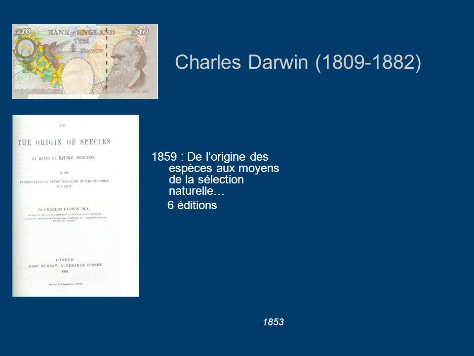Charles Darwin (1809-1882)1859 : De l'origine des espèces aux moyens de la sélection naturelle… 6 éditions.
