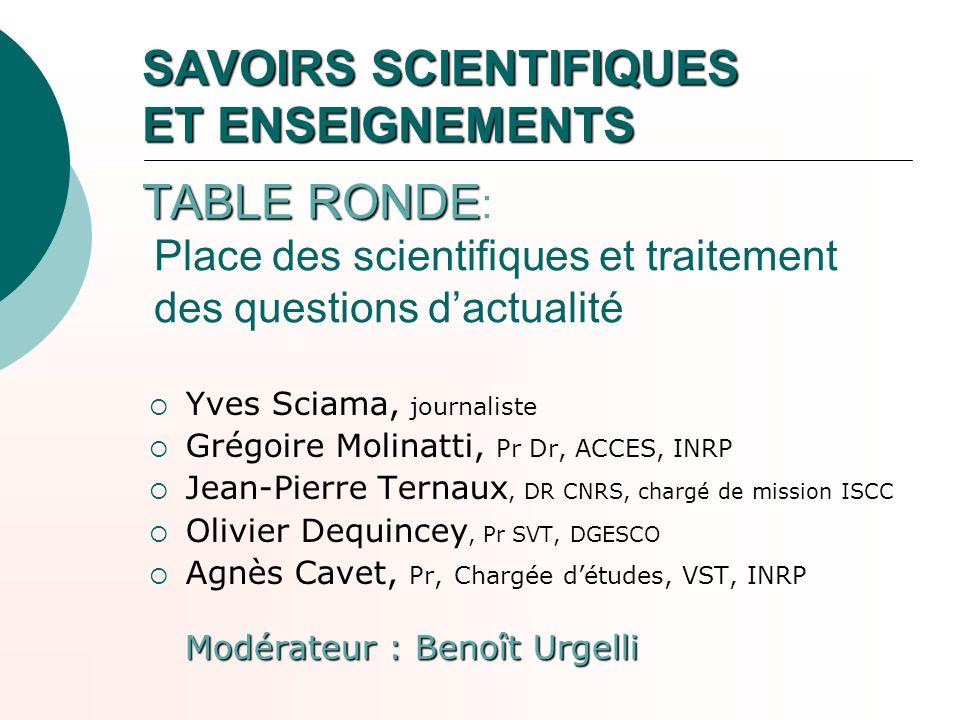 SAVOIRS SCIENTIFIQUES ET ENSEIGNEMENTS TABLE RONDE: Place des scientifiques et traitement des questions d'actualité
