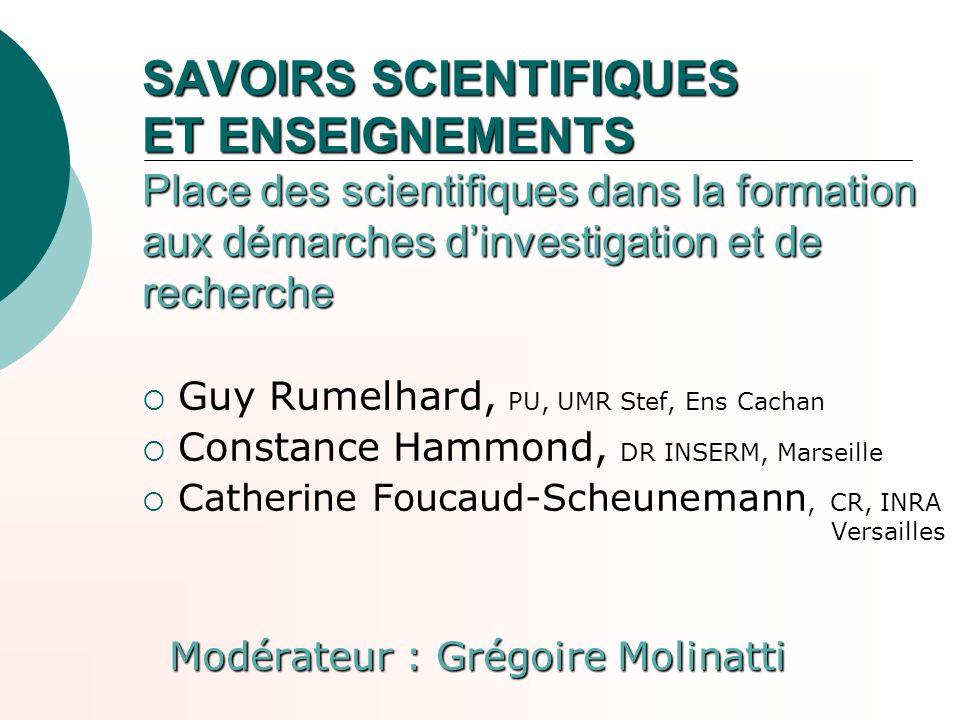 SAVOIRS SCIENTIFIQUES ET ENSEIGNEMENTS Place des scientifiques dans la formation aux démarches d'investigation et de recherche